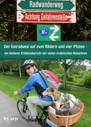 Der Innradweg auf zwei Rädern und vier Pfoten - ein heiterer Erlebnisbericht mit vielen praktischen Reisetipps