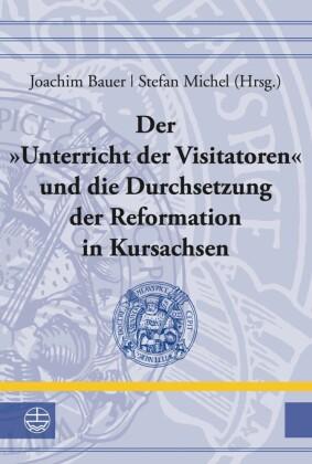 """Der """"Unterricht der Visitatoren"""" und die Durchsetzung der Reformation in Kursachsen"""