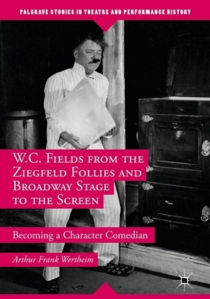W.C. Fields from the Ziegfeld Follies and Broadway Stage to the Screen