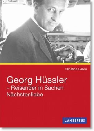 Georg Hüssler - Reisender in Sachen Nächstenliebe