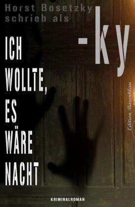 Ich wollte, es wäre Nacht: Kriminalroman