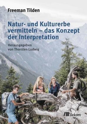 Natur- und Kulturerbe vermitteln - das Konzept der Interpretation