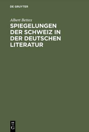 Spiegelungen der Schweiz in der deutschen Literatur