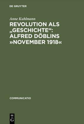 "Revolution als 'Geschichte': Alfred Döblins ""November 1918"""