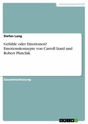 Gefühle oder Emotionen? Emotionskonzepte von Carroll Izard und Robert Plutchik