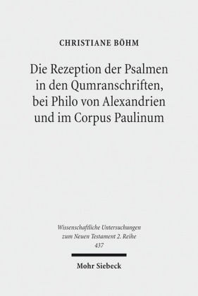 Die Rezeption der Psalmen in den Qumranschriften, bei Philo von Alexandrien und im Corpus Paulinum