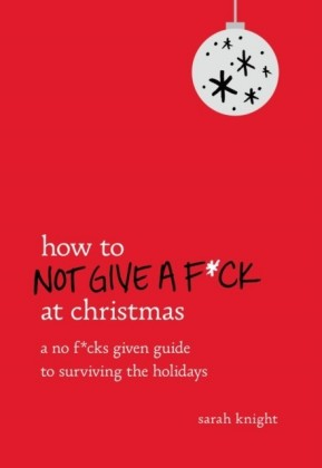 How to Not Give a F ck at Christmas