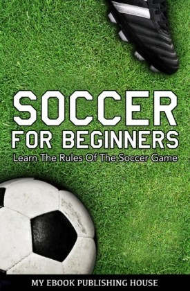 Soccer for Beginners - Learn The Rules Of The Soccer Game