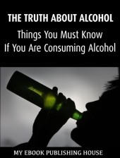 Truth About Alcohol: Things You Must Know If You Are Consuming Alcohol