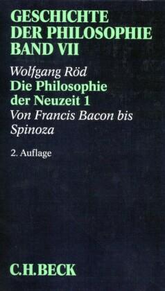 Geschichte der Philosophie Bd. 7: Die Philosophie der Neuzeit 1: Von Francis Bacon bis Spinoza