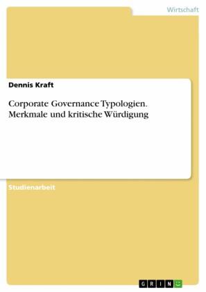 Corporate Governance Typologien. Merkmale und kritische Würdigung
