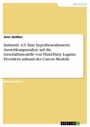 Industrie 4.0. Eine hypothesenbasierte Auswirkungsanalyse auf die Geschäftsmodelle von Third-Party Logistic Providern anhand des Canvas Modells