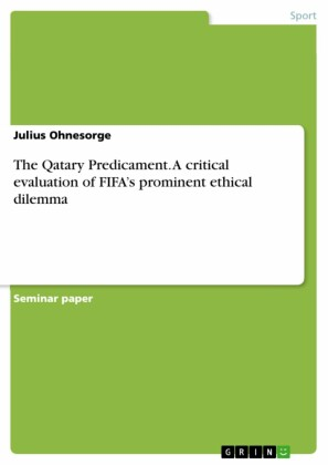 The Qatary Predicament. A critical evaluation of FIFA's prominent ethical dilemma