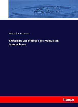 Kniftologie und Pfiffolgie des Weltweisen Schopenhauer