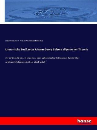 Literarische Zusätze zu Johann Georg Sulzers allgemeiner Theorie