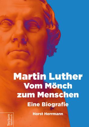 Martin Luther - Vom Mönch zum Menschen