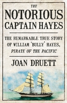Notorious Captain Hayes: The Remarkable True Story of The Pirate of The Pacific