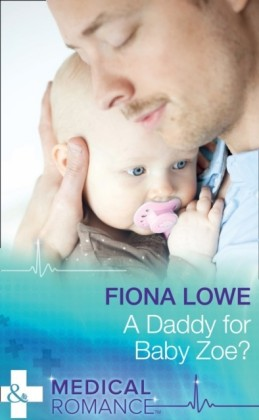 Daddy For Baby Zoe? (Mills & Boon Medical)