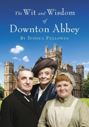 Wit and Wisdom of Downton Abbey