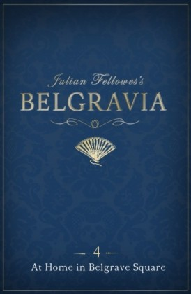 Julian Fellowes's Belgravia Episode 4: At Home in Belgrave Square