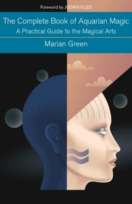 Complete Book of Aquarian Magic: A Practical Guide to the Magical Arts