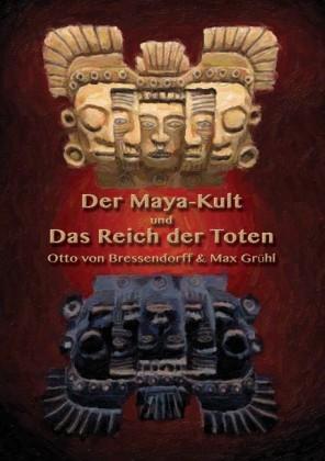 Der Maya-Kult und Das Reich der Toten