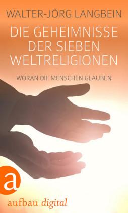 Die Geheimnisse der sieben Weltreligionen