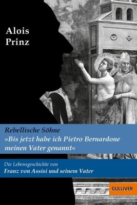 """""""Bis jetzt habe ich Pietro Bernadone meinen Vater genannt"""". Die Lebensgeschichte von Franz von Assisi und seinem Vater"""