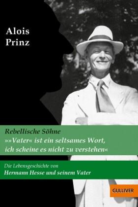 """""""Vater ist ein seltsames Wort, ich scheine es nicht zu verstehen"""". Die Lebensgeschichte von Hermann Hesse und seinem Vater"""