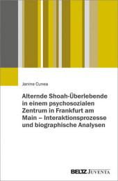Alternde Shoah-Überlebende in einem psychosozialen Zentrum in Frankfurt am Main - Interaktionsprozesse und biographische Analysen