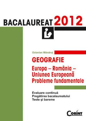Geografie. Bacalaureat 2012 - Europa-România-Uniunea Europeana: probleme fundamentale