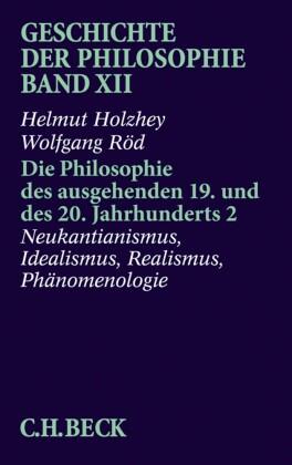 Geschichte der Philosophie Bd. 12: Die Philosophie des ausgehenden 19. und des 20. Jahrhunderts 2: Neukantianismus, Idealismus, Realismus, Phänomenologie