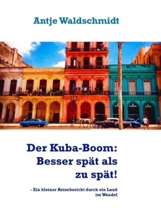 Der Kuba-Boom: Besser spät als zu spät!