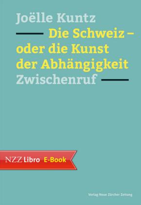 Die Schweiz - oder die Kunst der Abhängigkeit