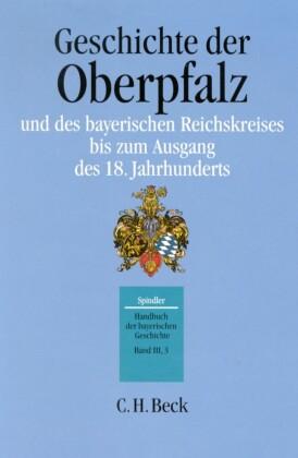 Handbuch der bayerischen Geschichte Bd. III,3: Geschichte der Oberpfalz und des bayerischen Reichskreises bis zum Ausgang des 18. Jahrhunderts