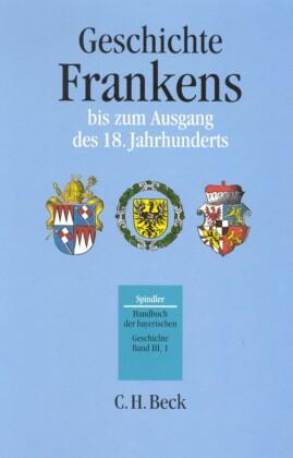 Handbuch der bayerischen Geschichte Bd. III,1: Geschichte Frankens bis zum Ausgang des 18. Jahrhunderts
