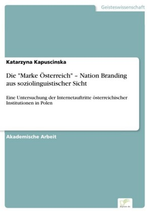 Die 'Marke Österreich' - Nation Branding aus soziolinguistischer Sicht