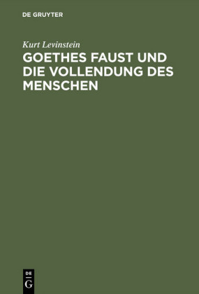 Goethes Faust und die Vollendung des Menschen