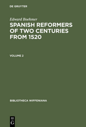 Edward Boehmer: Spanish Reformers of Two Centuries from 1520. Volume 2