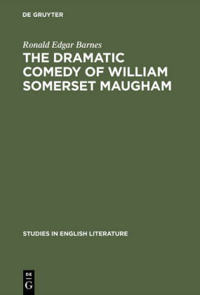The dramatic comedy of William Somerset Maugham