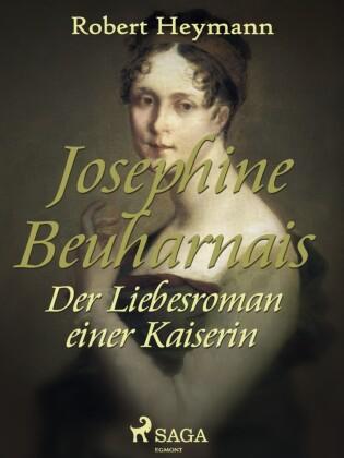 Josephine Beuharnais. Der Liebesroman einer Kaiserin