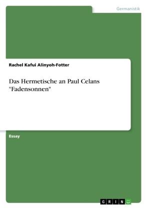 """Das Hermetische an Paul Celans """"Fadensonnen"""""""