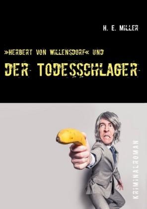 """""""Herbert von Willensdorf"""" und der Todesschlager"""
