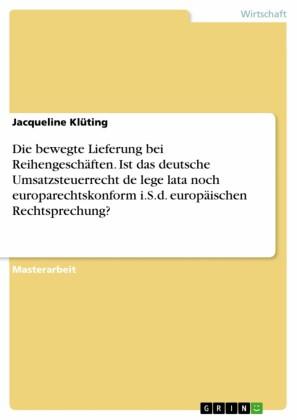 Die bewegte Lieferung bei Reihengeschäften. Ist das deutsche Umsatzsteuerrecht de lege lata noch europarechtskonform i.S.d. europäischen Rechtsprechung?