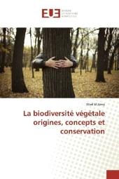 La biodiversité végétale origines, concepts et conservation