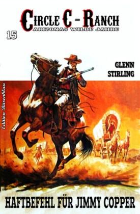 Circle C-Ranch #15: Haftbefehl für Jimmy Copper