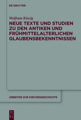 Neue Texte und Studien zu den antiken und frühmittelalterlichen Glaubensbekenntnissen