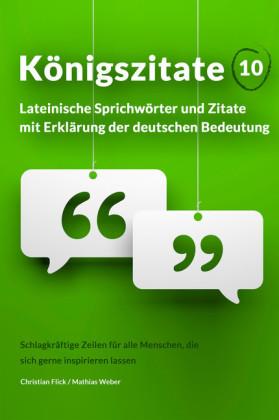 Königszitate 10: Lateinische Sprichwörter und Zitate mit Erklärung der deutschen Bedeutung
