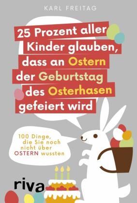 25 Prozent aller Kinder glauben, dass an Ostern der Geburtstag des Osterhasen gefeiert wird