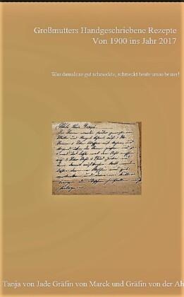 Großmutters Handgeschriebene Rezepte von Anno 1900 ins Jahr 2017